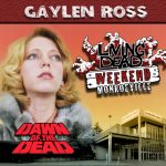 Gaylen Ross as Fran George A. Romero's Dawn of the Dead. After the Living Dead take over the world, a group of survivors hold up in a giant shopping Mall in Monroevill, Pittsburgh PA Join us June 9th 10th and 11th in the Monroeville Mall for a Dawn of the Dead Reunion