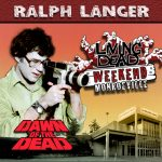 Ralph Langer A Zombie in George A. Romero's Dawn of the Dead. After the Living Dead take over the world, a group of survivors hold up in a giant shopping Mall in Monroevill, Pittsburgh PA Join us June 9th 10th and 11th in the Monroeville Mall for a Dawn of the Dead Reunion