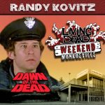 Randy Kovitz as the Police Dock Officer in George A. Romero's Dawn of the Dead. After the Living Dead take over the world, a group of survivors hold up in a giant shopping Mall in Monroevill, Pittsburgh PA Join us June 9th 10th and 11th in the Monroeville Mall for a Dawn of the Dead Reunion